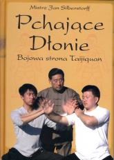 Pchające Dłonie Bojowa strona Taijiquan - Jan Silberstorff | mała okładka