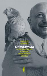 Makuszyński. O jednym takim któremu ukradziono słońce - Mariusz Urbanek | mała okładka