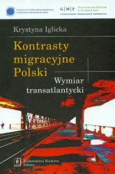 Kontrasty migracyjne Polski Wymiar transatlantycki - Krystyna Iglicka | mała okładka