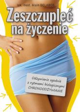 Zeszczupleć na życzenie Odżywianie zgodne z rytmami biologicznymi (CHRONOODŻYWIANIE) - Alain Delabos | mała okładka