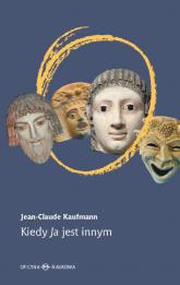 Kiedy Ja jest innym Dlaczego i jak coś się w nas zmienia - Jean-Claude Kaufmann | mała okładka