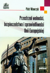 Przestrzeń wolności bezpieczeństwa i sprawiedliwości Unii Europejskiej - Piotr Wawrzyk | mała okładka
