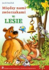 Między nami zwierzakami w Lesie - Jacek Daniluk | mała okładka