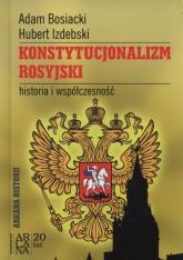 Konstytucjonalizm rosyjski historia i współczesność - Bosiacki Adam, Izdebski Hubert | mała okładka