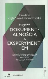 Między dokumentalnością a eksperymentem - Karolina Ziębińska-Lewandowska | mała okładka