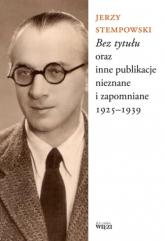 Bez tytułu oraz inne publikacje nieznane i zapomniane 1925-1939 - Jerzy Stempowski | mała okładka