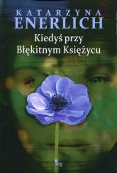 Kiedyś przy Błękitnym Księżycu - Katarzyna Enerlich | mała okładka