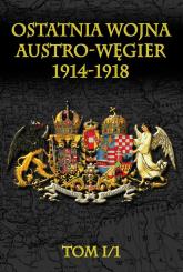 Ostatnia wojna Austro-Węgier 1914-1918 - zbiorowa Praca | mała okładka
