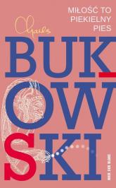 Miłość to piekielny pies Wiersze z lat 1974-1977 - Charles Bukowski | mała okładka