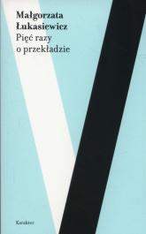 Pięć razy o przekładzie - Małgorzata Łukasiewicz | mała okładka