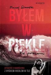 Byłem w piekle Nie polecam Opowieść o nawróceniu z Ryśkiem Riedlem w tle - Maciej Sikorski | mała okładka