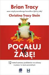 Pocałuj tę żabę! 12 metod zamiany problemów w sukcesy - w pracy i w życiu prywatnym - Tracy Brian, Tracy Stein Christina | mała okładka
