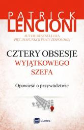 Cztery obsesje wyjątkowego szefa Opowieść o przywództwie - Patrick Lencioni | mała okładka