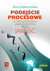 Podejście procesowe w organizacjach zarządzanych przez jakość - Anna Dobrowolska | mała okładka