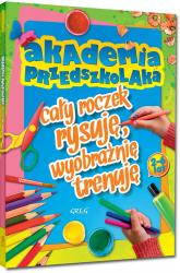 Akademia przedszkolaka cały roczek rysuję, wyobraźnię trenuję - Marta Sobalska | mała okładka