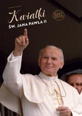 Kwiatki św. Jana Pawła II - Janusz Poniewierski | mała okładka