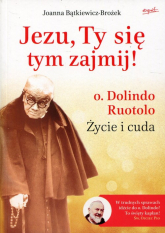 Jezu, Ty się tym zajmij! o. Dolindo Ruotolo Życie i cuda - Joanna Bątkiewicz-Brożek | mała okładka