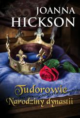 Tudorowie Narodziny dynastii - Joanna Hickson | mała okładka