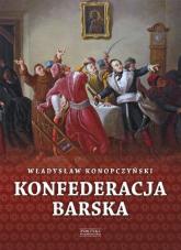 Konfederacja barska Tom 2 Przebieg, tajemne cele i jawne skutki - Władysław Konopczyński | mała okładka