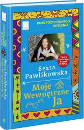 Kurs pozytywnego myślenia Moje wewnętrzne Ja - Beata Pawlikowska | mała okładka