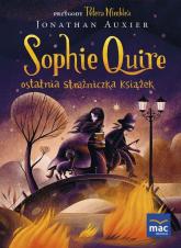 Sophie Quire ostatnia strażniczka książek - Jonathan Auxier | mała okładka