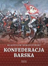 Konfederacja barska Tom 1 Przebieg, tajemne cele i jawne skutki - Władysław Konopczyński | mała okładka
