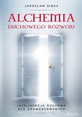 Alchemia duchowego rozwoju Inteligencja duchowa dla zaawansowanych - Jarosław Gibas | mała okładka