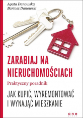 Zarabiaj na nieruchomościach Praktyczny poradnik, jak kupić, wyremontować i wynająć mieszkanie - Danowska Agata, Danowski Bartosz | mała okładka