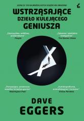 Wstrząsające dzieło kulejącego geniusza - Dave Eggers | mała okładka