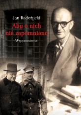 Aby o nich nie zapomniano Wspomnienia - Jan Radożycki | mała okładka