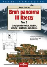 Broń pancerna III Rzeszy Tom 3 Czołgi przeciwlotnicze, haubice, armaty i moździerze samobieżne - Andrzej Zasieczny | mała okładka