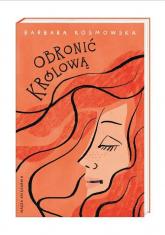 Obronić królową - Barbara Kosmowska | mała okładka
