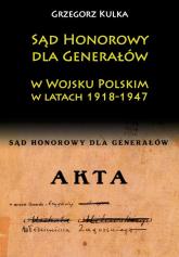 Sąd Honorowy dla Generałów w Wojsku Polskim w latach 1918-1947 - Grzegorz Kulka | mała okładka