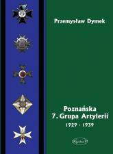 Poznańska 7 Grupa Artylerii 1929-1939 - Przemysław Dymek | mała okładka