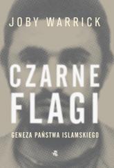 Czarne flagi Geneza Państwa Islamskiego - Joby Warrick | mała okładka