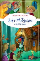 Moja biblioteczka Jaś i Małgosia i inne baśnie - praca zbiorowa | mała okładka