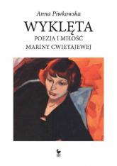 Wyklęta Poezja i miłość Mariny Cwietajewej - Anna Piwkowska | mała okładka