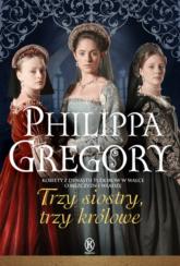 Trzy siostry, trzy królowe - Philippa Gregory | mała okładka