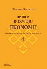 Historia rozwoju ekonomii Tom 4 Od neomarksizmu do początków ekonometrii - Mirosław Bochenek | mała okładka