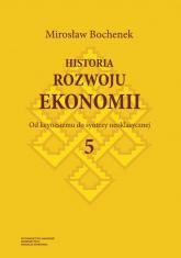 Historia rozwoju ekonomii Tom 5 Od keynesizmu do syntezy neoklasycznej - Mirosław Bochenek | mała okładka