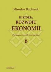 Historia rozwoju ekonomii Tom 6 Współczesne szkoły ekonomiczne - Mirosław Bochenek | mała okładka