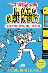 Nieprzypadkowe przypadki Maxa Crumbly cz. I Bohater szkolnej szafki - Russell Rachel Renee | mała okładka