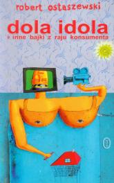 Dola idola i inne bajki z raju konsumenta - Robert Ostaszewski | mała okładka