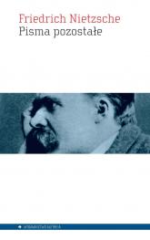 Pisma pozostałe - Friedrich Nietzsche   mała okładka