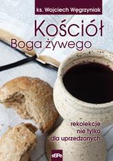 Kościół Boga żywego rekolekcje nie tylko dla uprzedzonych - Wojciech Węgrzyniak | mała okładka