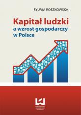 Kapitał ludzki a wzrost gospodarczy w Polsce - Sylwia Roszkowska | mała okładka