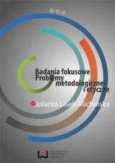 Badania fokusowe Problemy metodologiczne i etyczne - Jolanta Lisek-Michalska | mała okładka