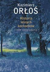 Historia leśnych kochanków i inne opowiadania - Kazimierz Orłoś | mała okładka