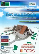 Jak budować? Kompendium wiedzy budowlanej Budowa domu od A do Z - Marcin Dziedzic | mała okładka