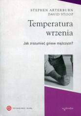 Temperatura wrzenia Jak zrozumieć gniew mężczyzn? - Arterburn Stephen, Stoop David | mała okładka